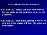 la hora viene the hour is coming26