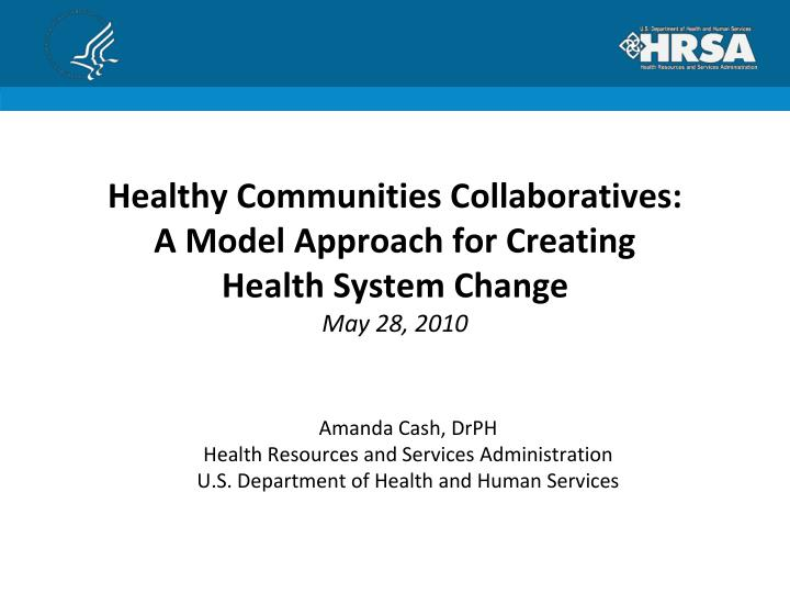 healthy communities collaboratives a model approach for creating health system change may 28 2010 n.