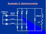 example 3 semiconverter