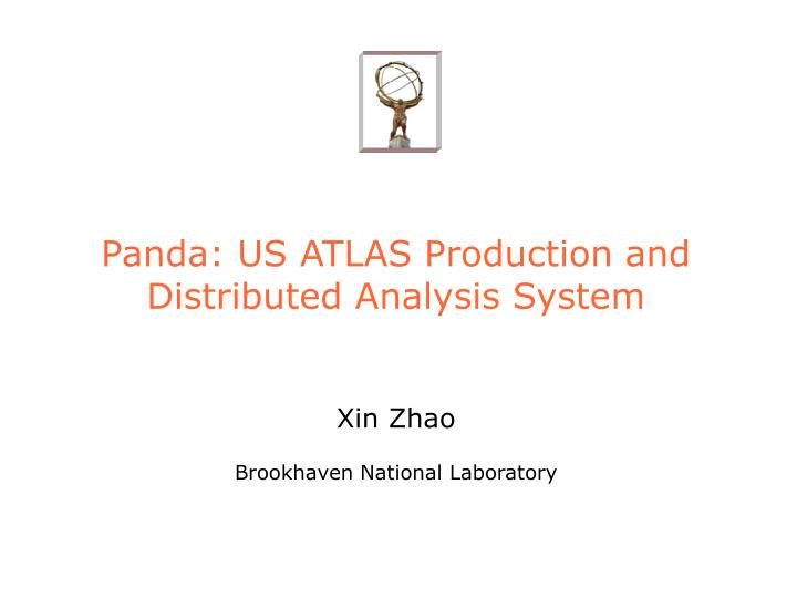 panda us atlas production and distributed analysis system xin zhao brookhaven national laboratory n.