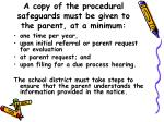 a copy of the procedural safeguards must be given to the parent at a minimum