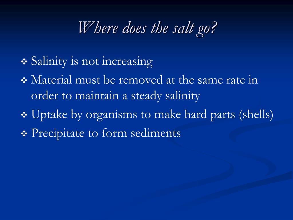 Where does the salt go?