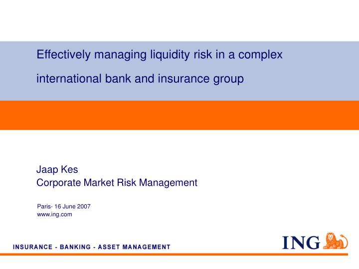 effectively managing liquidity risk in a complex international bank and insurance group n.