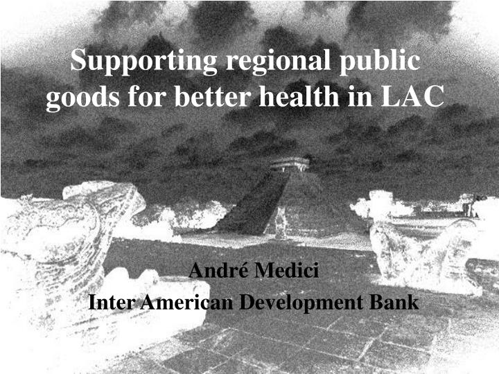 supporting regional public goods for better health in lac n.
