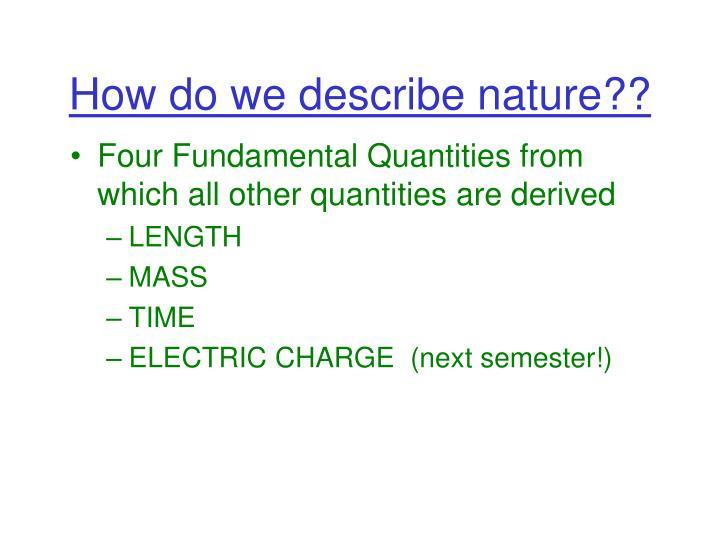 How do we describe nature