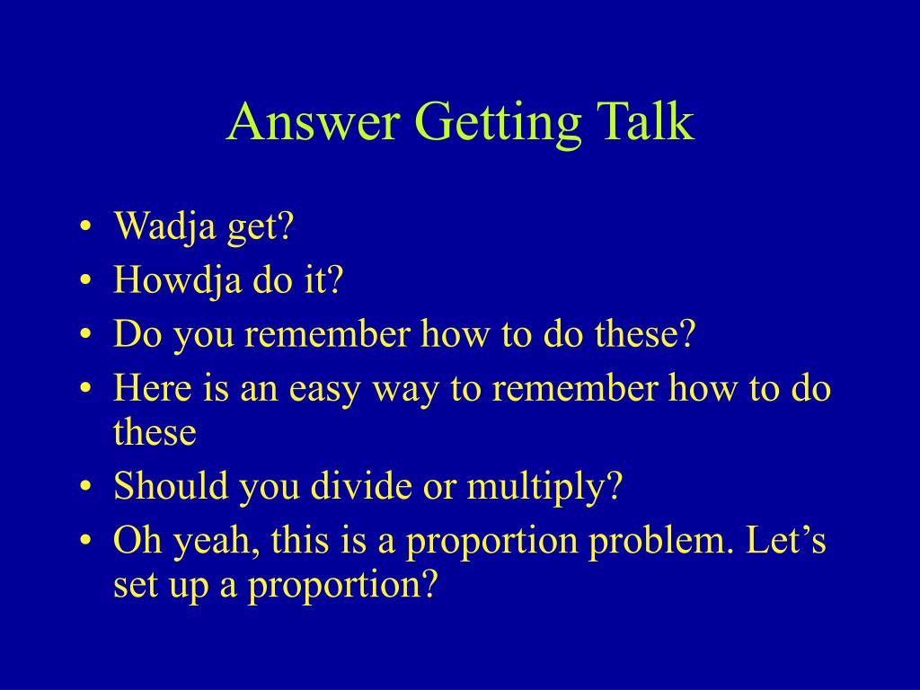 Answer Getting Talk