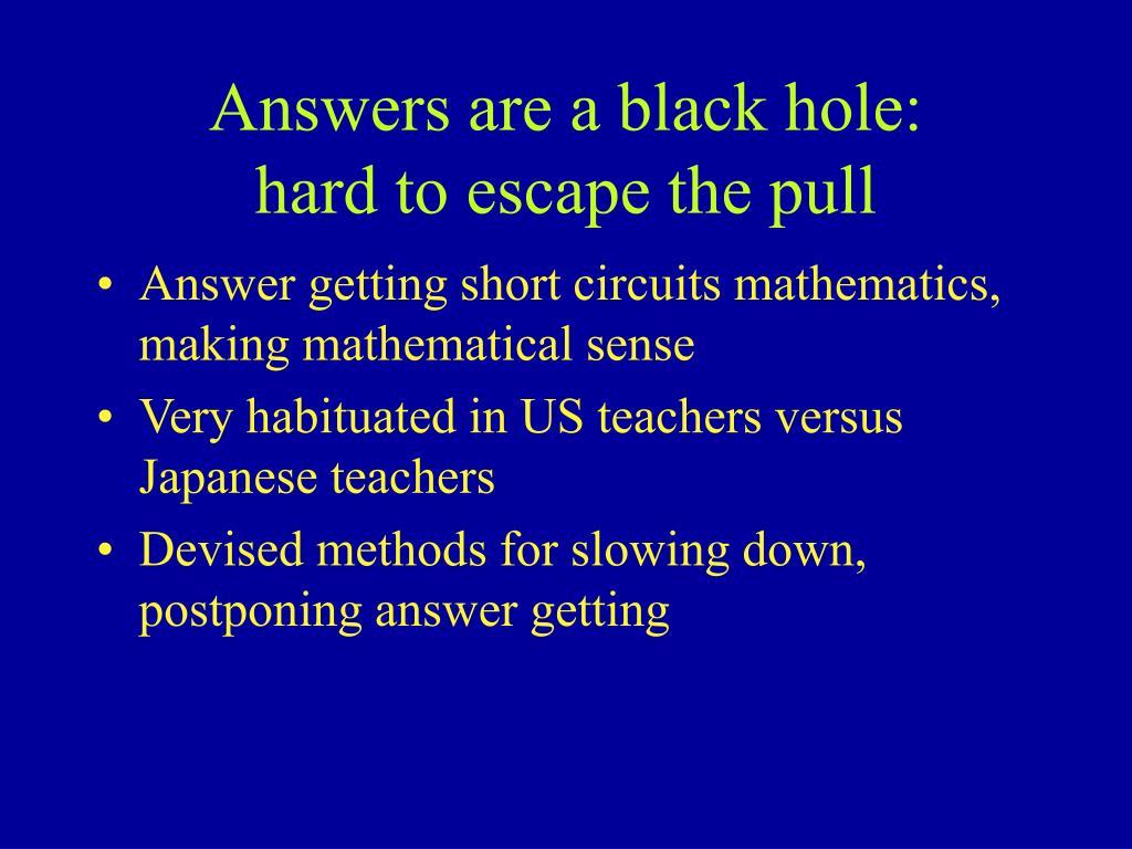 Answers are a black hole: