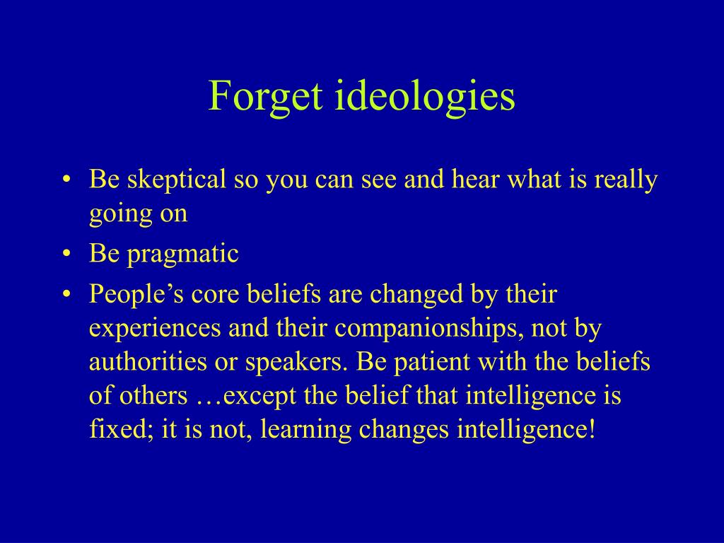 Forget ideologies