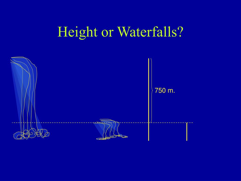 Height or Waterfalls?