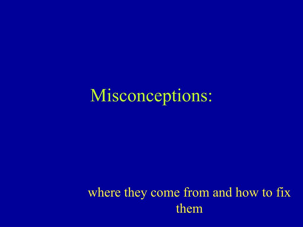 Misconceptions: