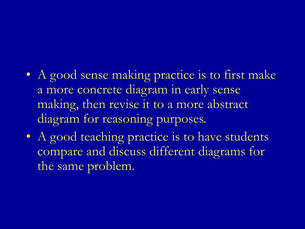 A good sense making practice is to first make a more concrete diagram in early sense making, then revise it to a more abstract diagram for reasoning purposes.