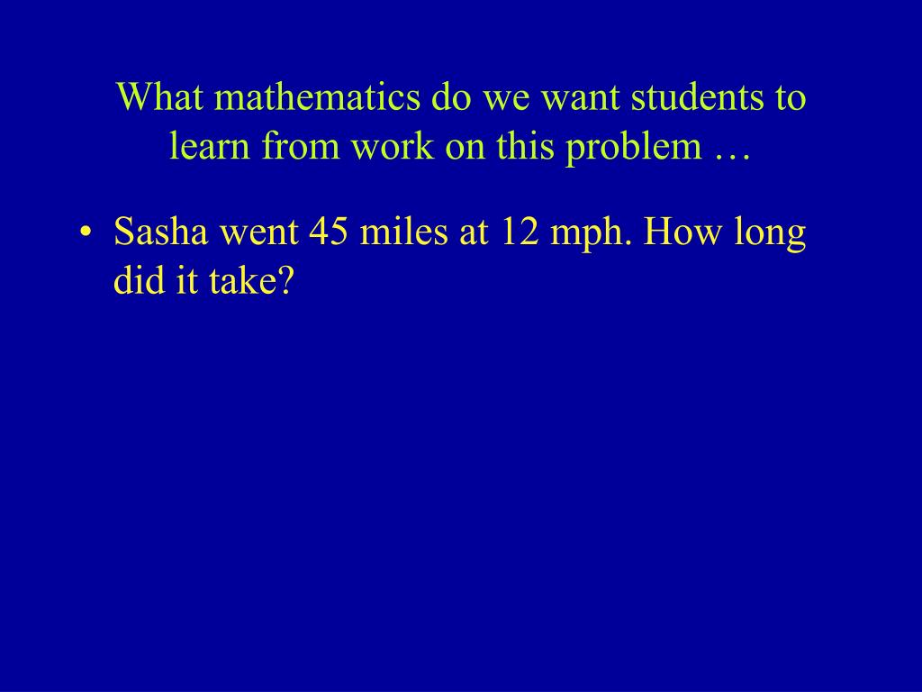 What mathematics do we want students to learn from work on this problem …