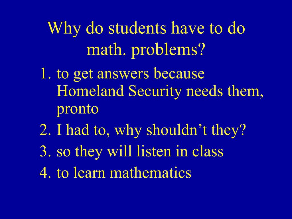 Why do students have to do math. problems?