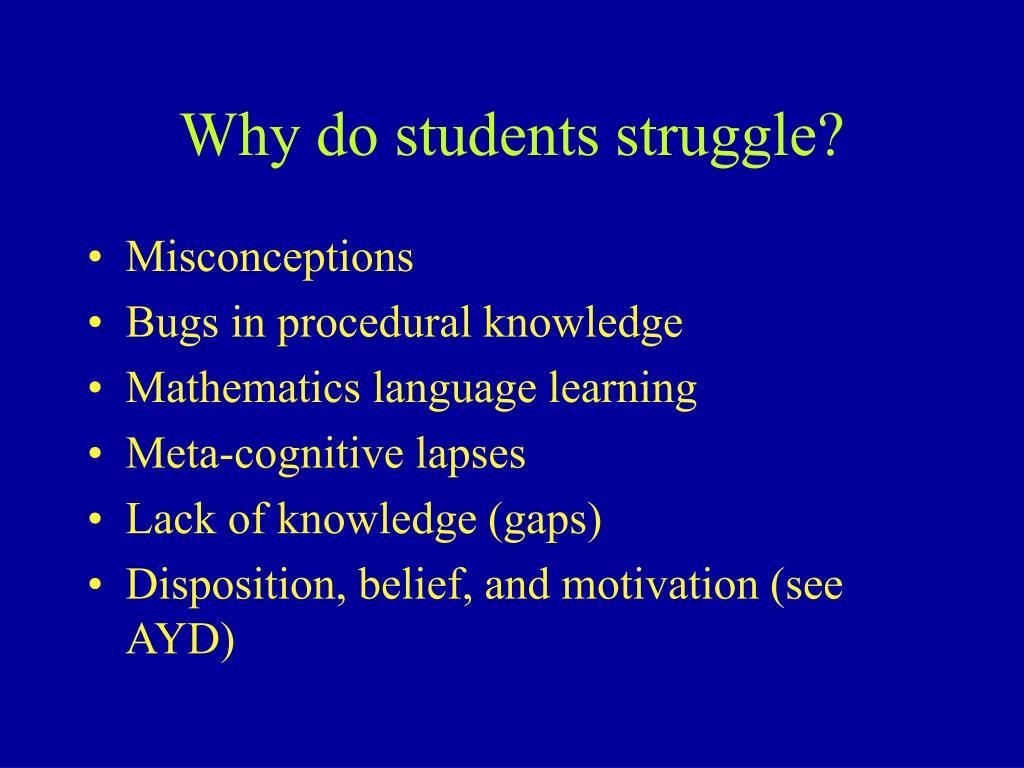 Why do students struggle?