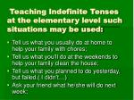 teaching indefinite tenses at the elementary level such situations may be used