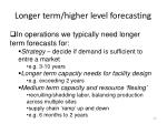 longer term higher level forecasting