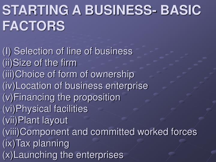 STARTING A BUSINESS- BASIC FACTORS