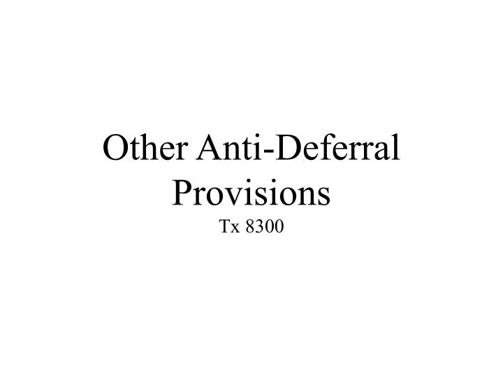 other anti deferral provisions tx 8300 n.
