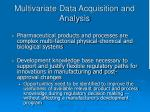 multivariate data acquisition and analysis