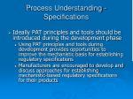 process understanding specifications