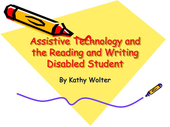 assistive technology and the reading and writing disabled student n.