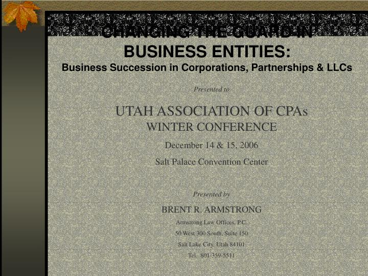 changing the guard in business entities business succession in corporations partnerships llcs n.