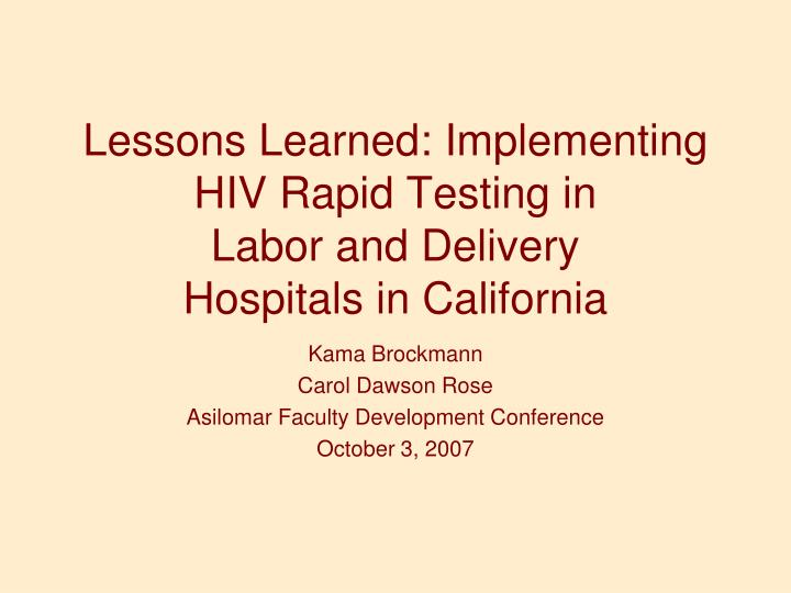 lessons learned implementing hiv rapid testing in labor and delivery hospitals in california n.