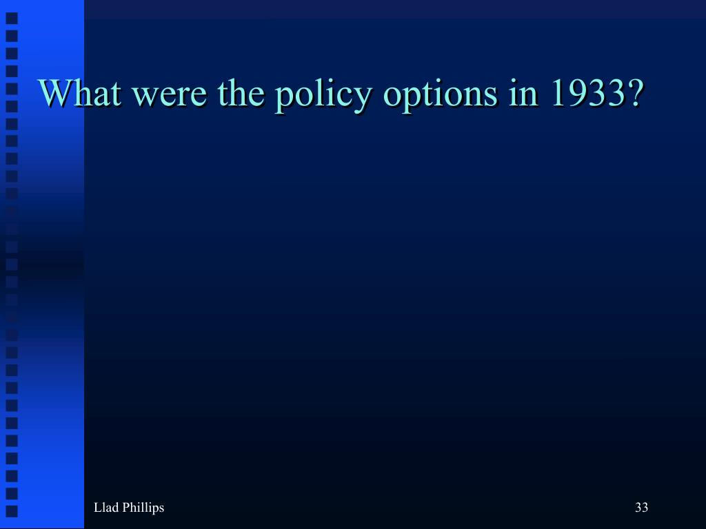 What were the policy options in 1933?