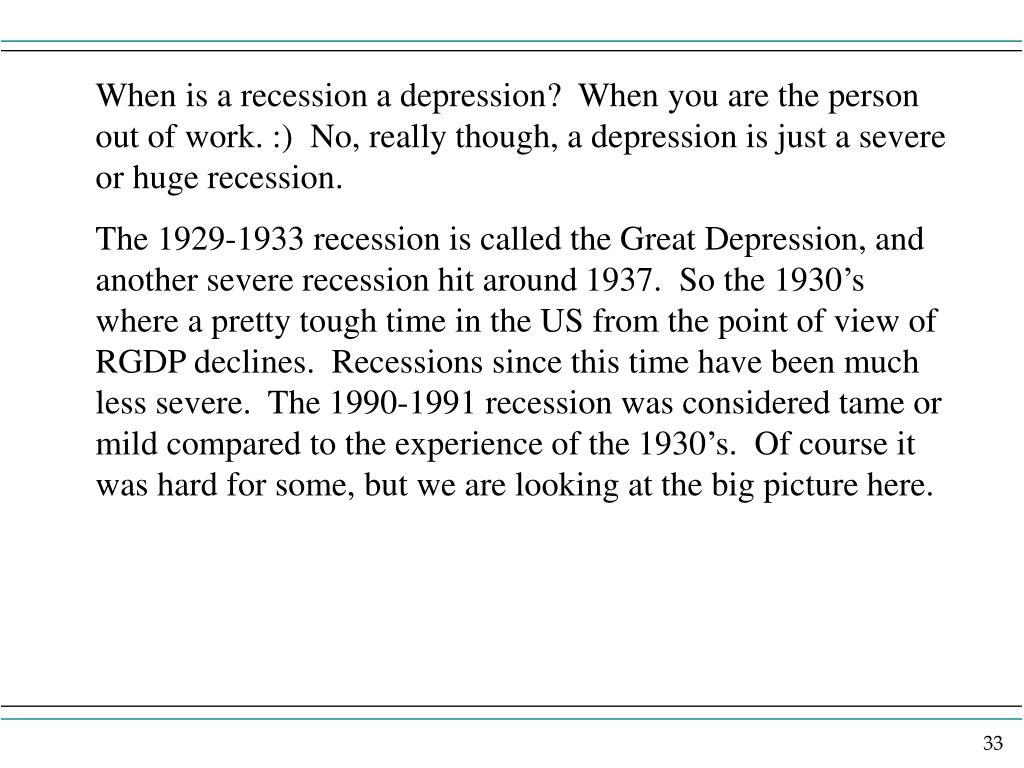 When is a recession a depression?  When you are the person out of work. :)  No, really though, a depression is just a severe or huge recession.