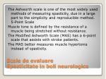 scale de evaluare spasticitate in boli neurologice