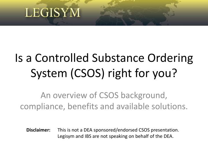 is a controlled substance ordering system csos right for you n.