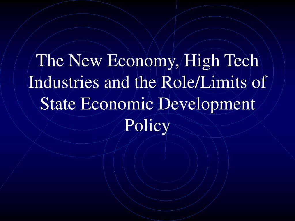 the new economy high tech industries and the role limits of state economic development policy l.