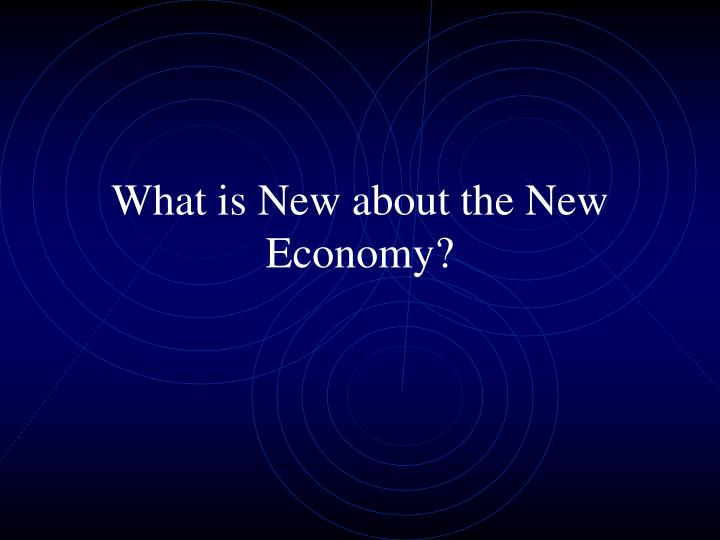 What is new about the new economy
