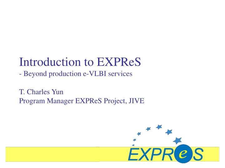 introduction to expres beyond production e vlbi services n.