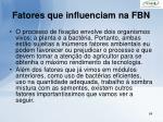 fatores que influenciam na fbn
