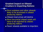 greatest impact on oilseed crushers in importing nations