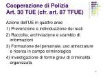 cooperazione di polizia art 30 tue cfr art 87 tfue