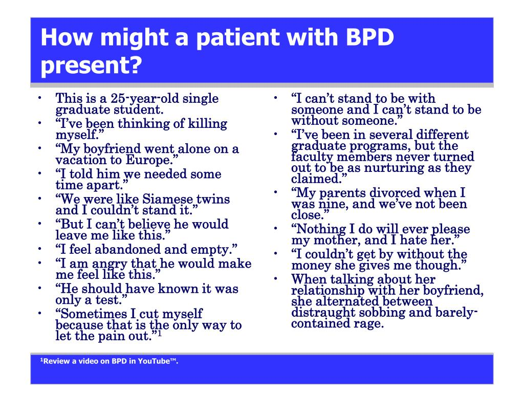 How might a patient with BPD present?