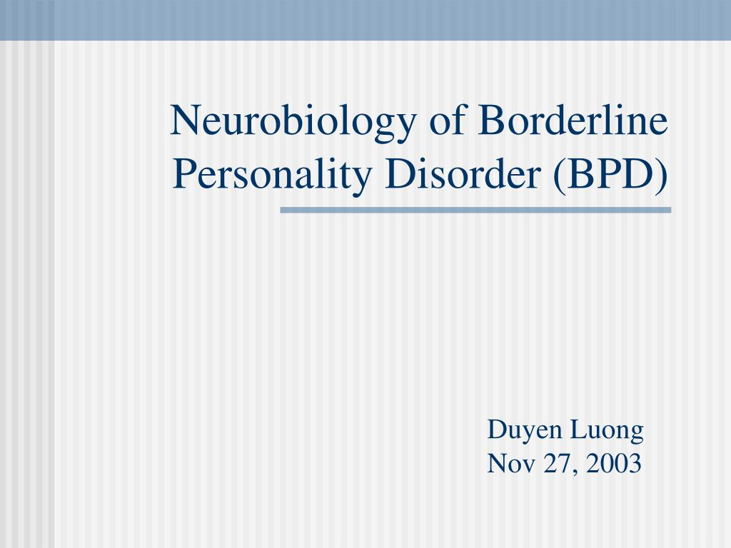 neurobiology of borderline personality disorder bpd l.