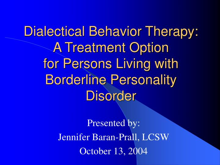 Dialectical Behavior Therapy: