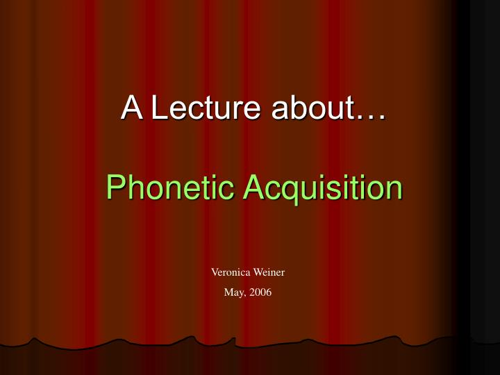 a lecture about phonetic acquisition n.