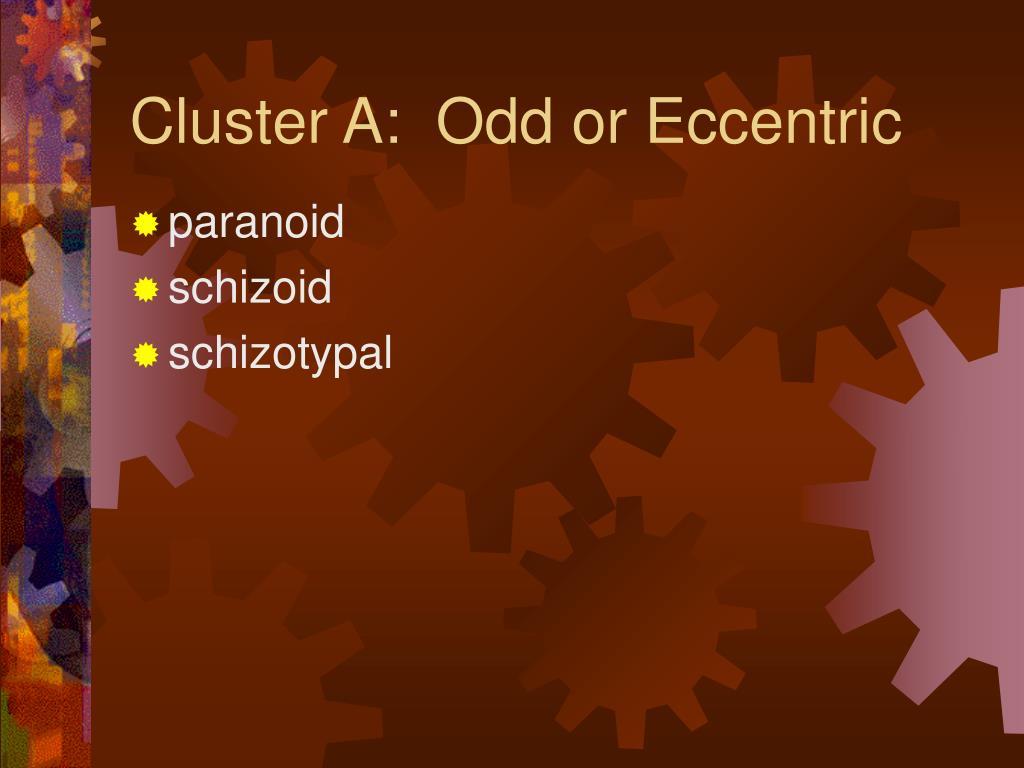 Cluster A:  Odd or Eccentric