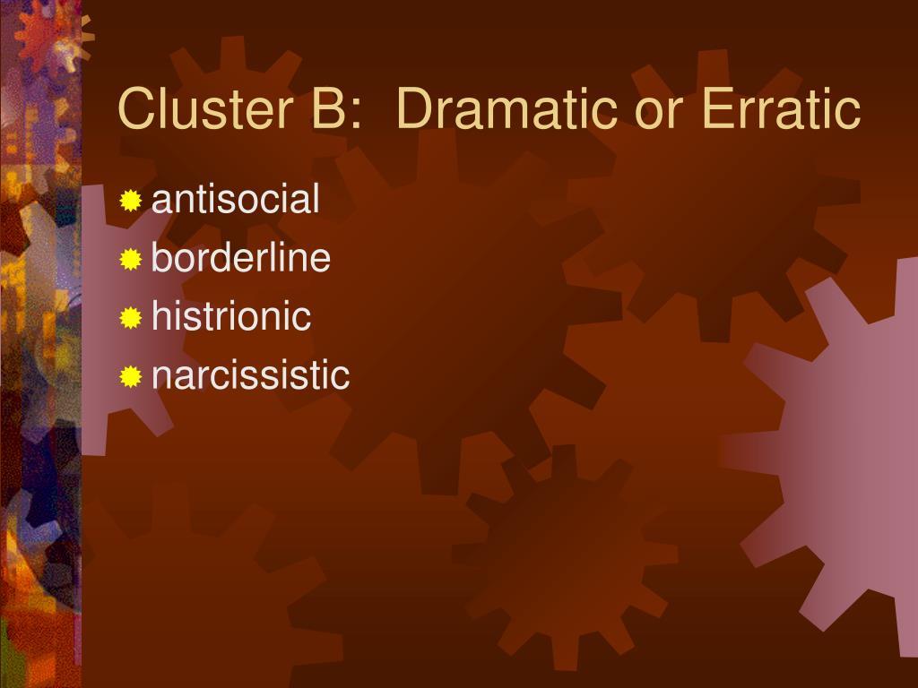 Cluster B:  Dramatic or Erratic