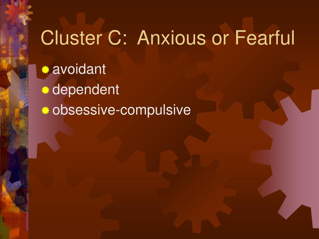 Cluster C:  Anxious or Fearful