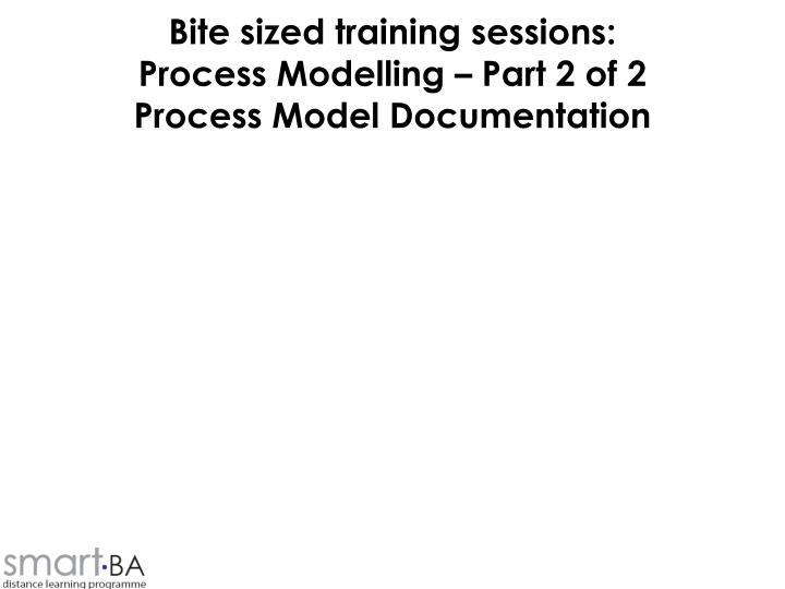 bite sized training sessions process modelling part 2 of 2 process model documentation n.