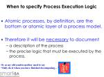 when to specify process execution logic