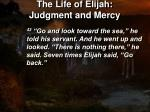 the life of elijah judgment and mercy10