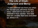 the life of elijah judgment and mercy6