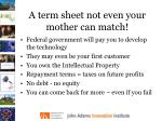 a term sheet not even your mother can match