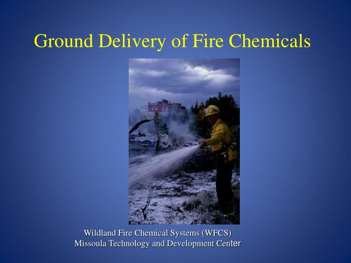 ground delivery of fire chemicals n.